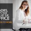 Ladies, It's Time To Hit The Office & Get Back To Work