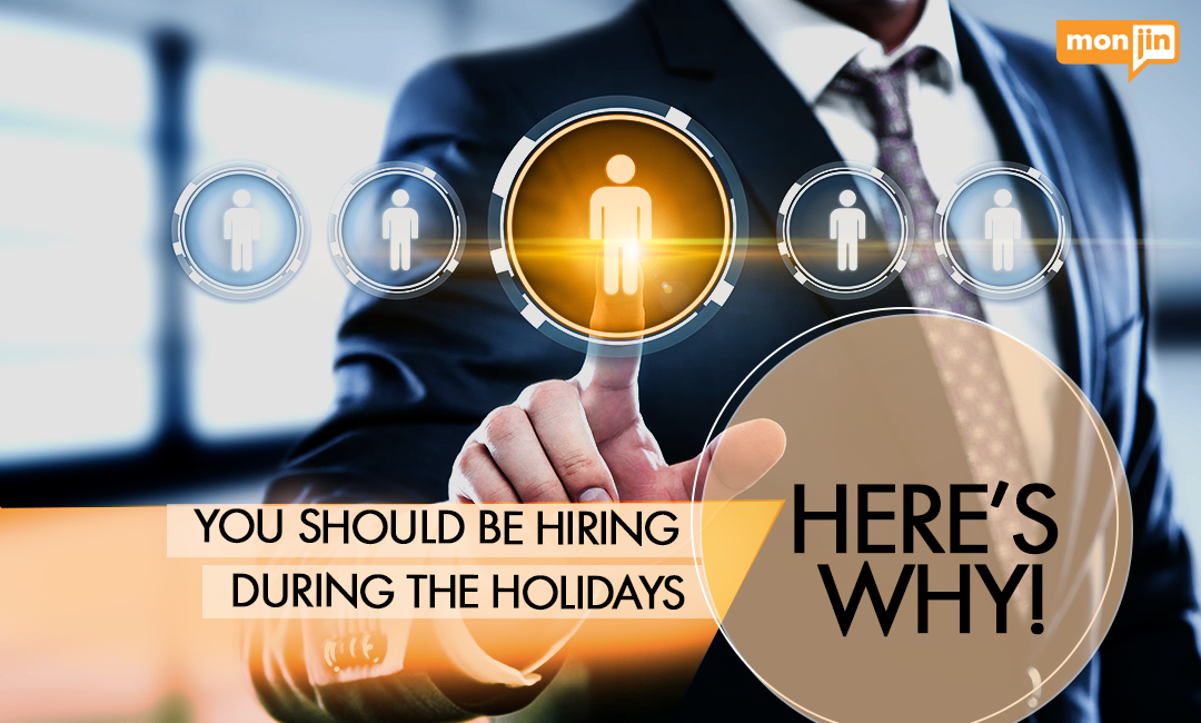 You Should Be Hiring During The Holidays. Here's Why!